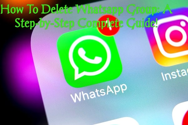 How To Delete Whatsapp Group: A Step-by-Step Complete Guide!