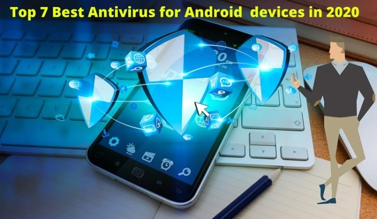 Top 7 Best Antivirus Apps for Android in 2020: [ 100% FREE!]